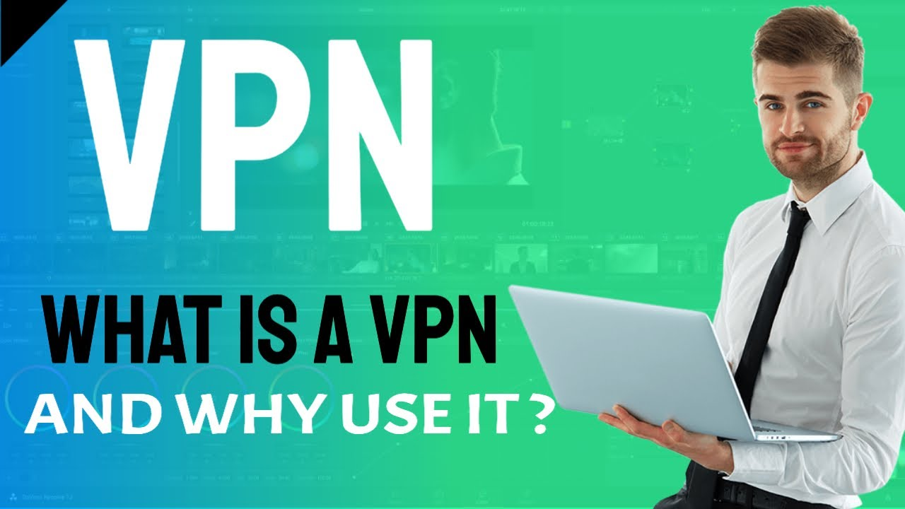 What Is a VPN And Why Should I Use One